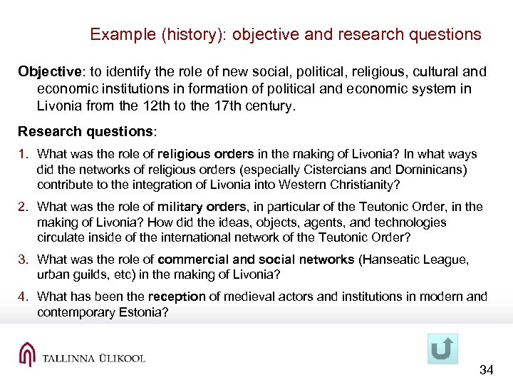 Example (history): objective and research questions Objective: to identify the role of new social,