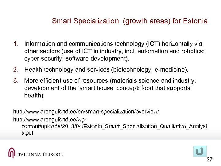 Smart Specialization (growth areas) for Estonia 1. Information and communications technology (ICT) horizontally via