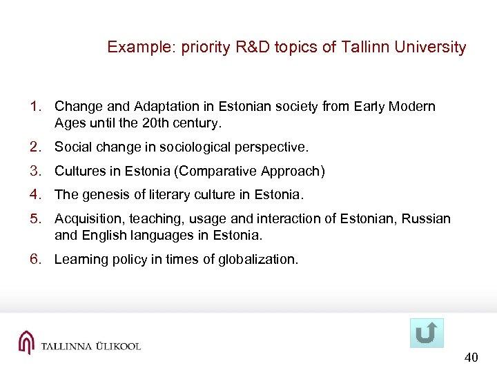 Example: priority R&D topics of Tallinn University 1. Change and Adaptation in Estonian society