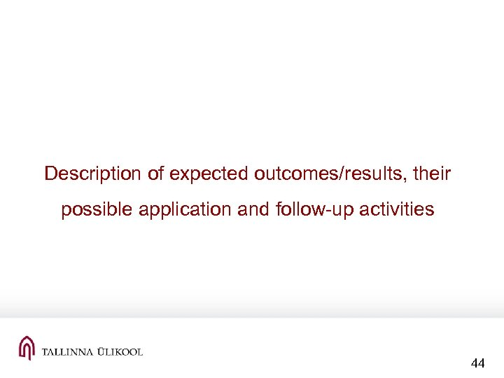 Description of expected outcomes/results, their possible application and follow-up activities 44