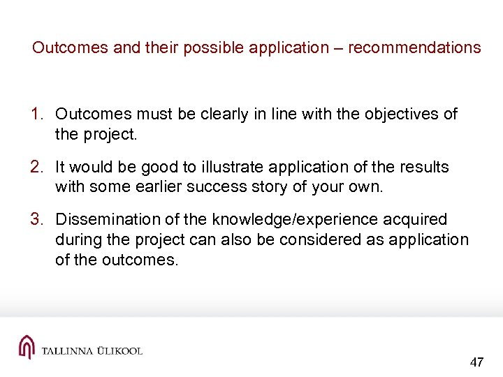 Outcomes and their possible application – recommendations 1. Outcomes must be clearly in line