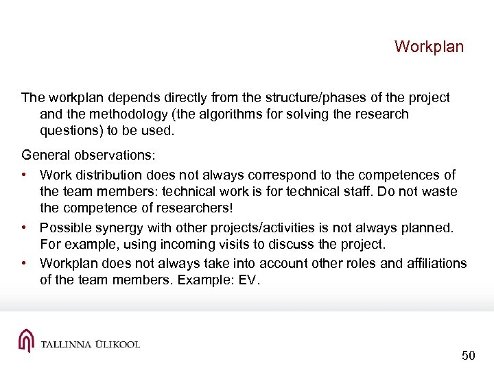 Workplan The workplan depends directly from the structure/phases of the project and the methodology