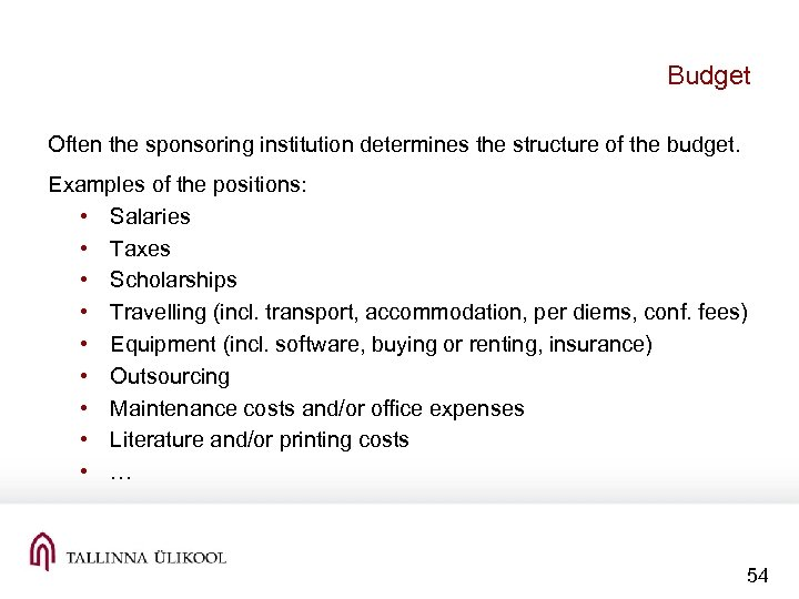 Budget Often the sponsoring institution determines the structure of the budget. Examples of the
