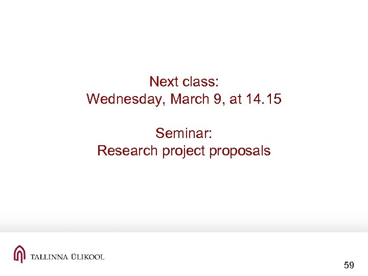 Next class: Wednesday, March 9, at 14. 15 Seminar: Research project proposals 59