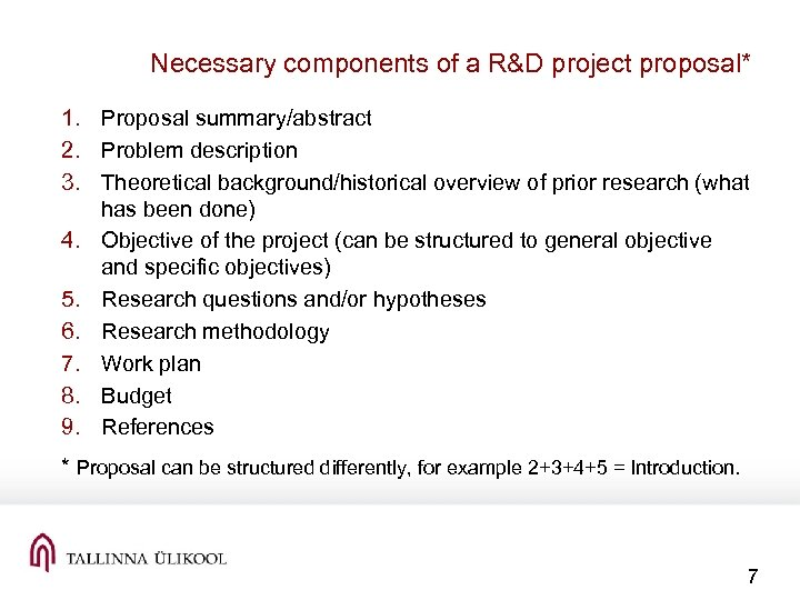 Necessary components of a R&D project proposal* 1. Proposal summary/abstract 2. Problem description 3.