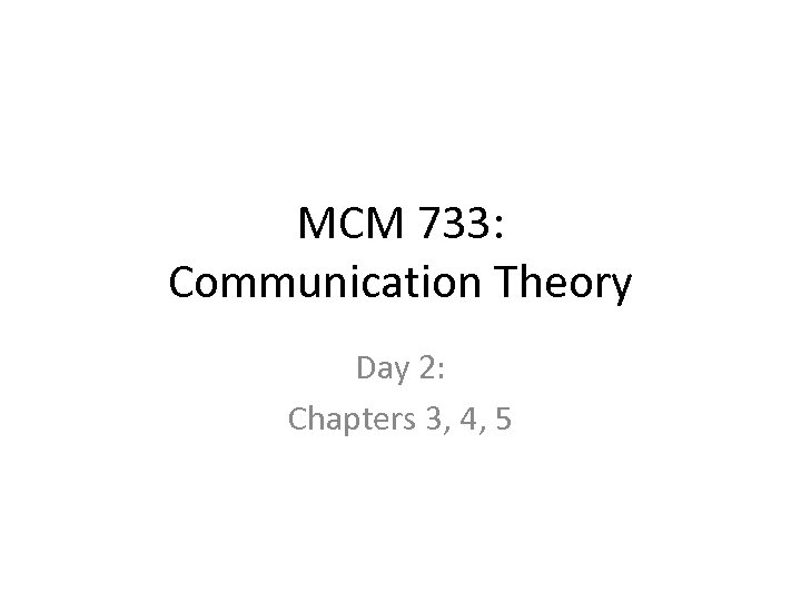 MCM 733: Communication Theory Day 2: Chapters 3, 4, 5