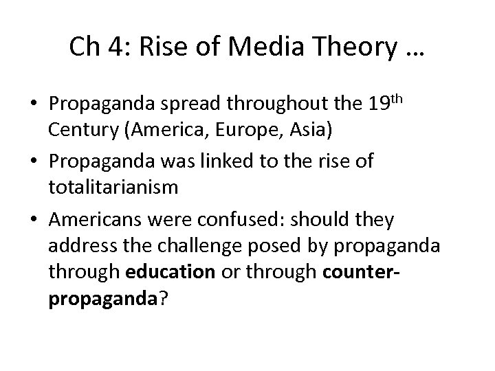 Ch 4: Rise of Media Theory … • Propaganda spread throughout the 19 th