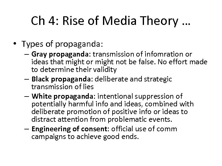 Ch 4: Rise of Media Theory … • Types of propaganda: – Gray propaganda: