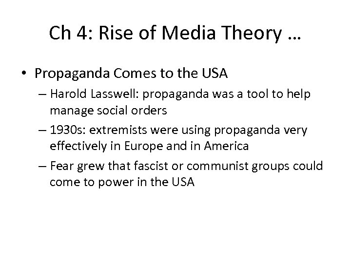 Ch 4: Rise of Media Theory … • Propaganda Comes to the USA –