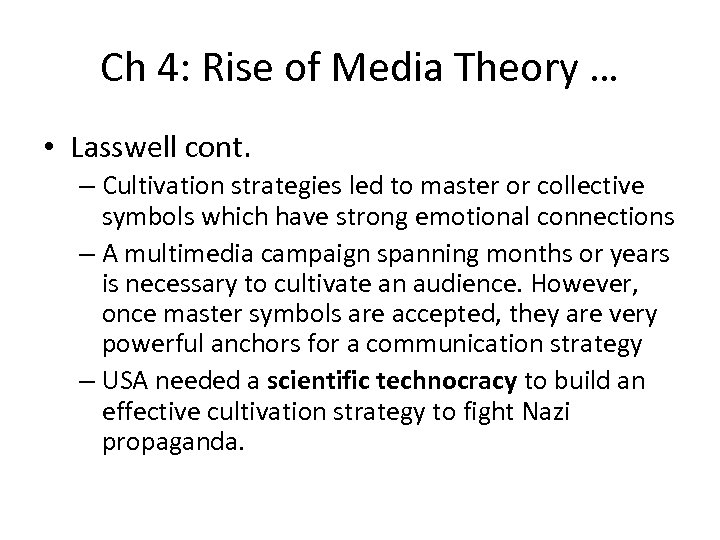 Ch 4: Rise of Media Theory … • Lasswell cont. – Cultivation strategies led