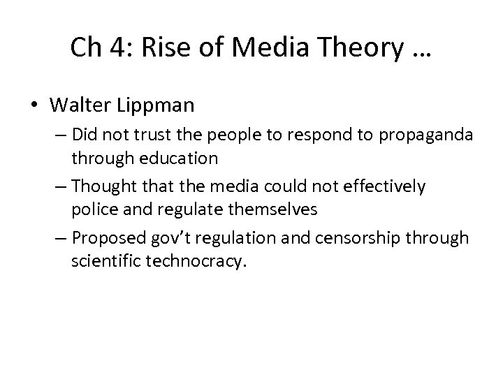 Ch 4: Rise of Media Theory … • Walter Lippman – Did not trust