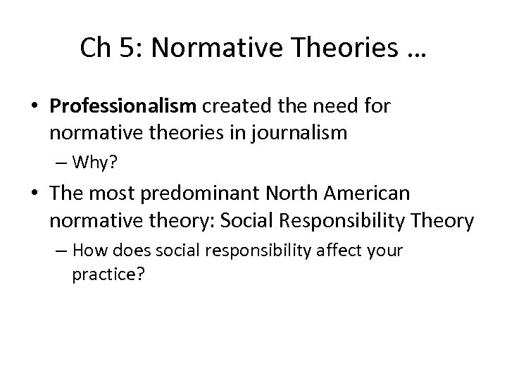 Ch 5: Normative Theories … • Professionalism created the need for normative theories in