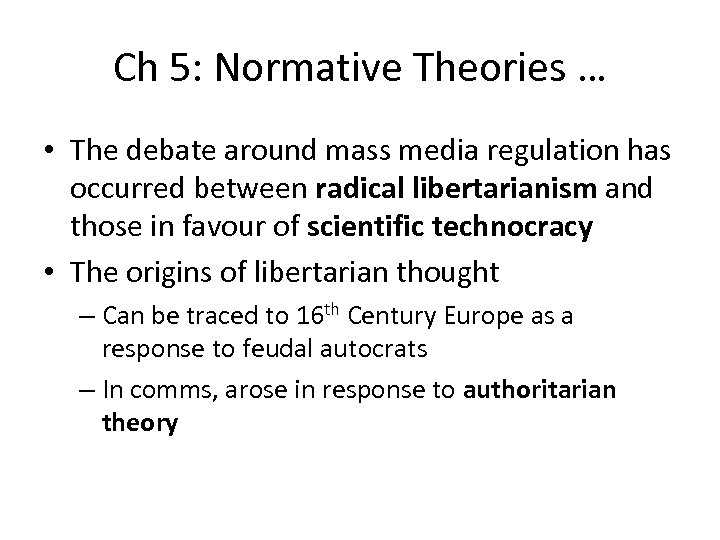 Ch 5: Normative Theories … • The debate around mass media regulation has occurred