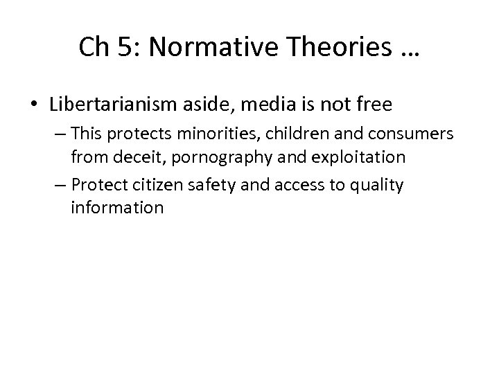 Ch 5: Normative Theories … • Libertarianism aside, media is not free – This