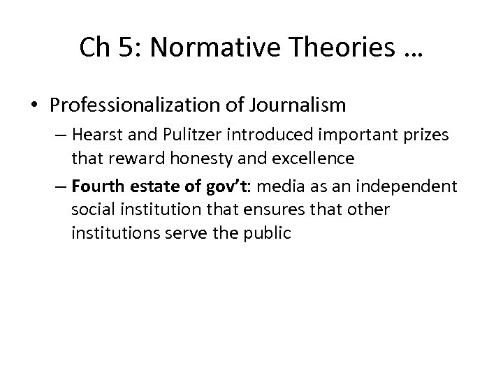 Ch 5: Normative Theories … • Professionalization of Journalism – Hearst and Pulitzer introduced