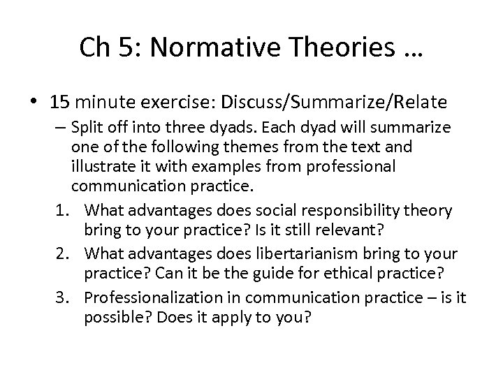 Ch 5: Normative Theories … • 15 minute exercise: Discuss/Summarize/Relate – Split off into