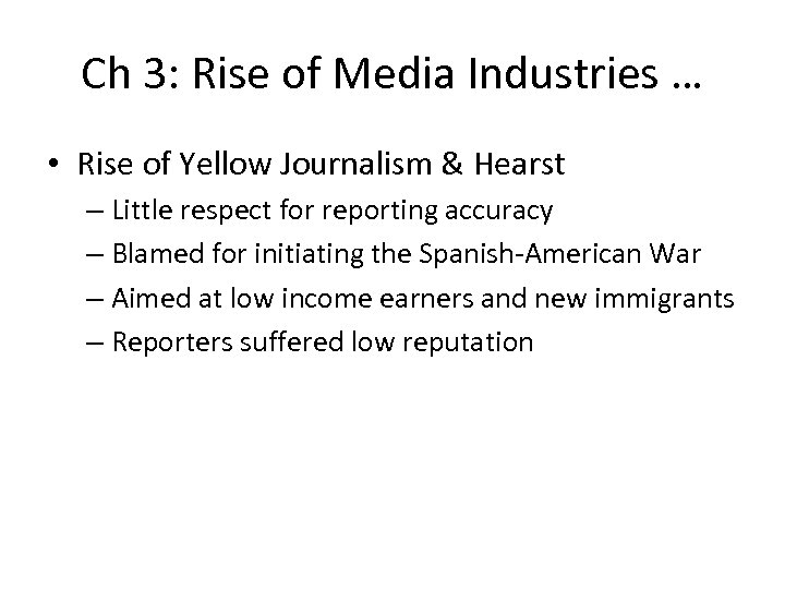 Ch 3: Rise of Media Industries … • Rise of Yellow Journalism & Hearst