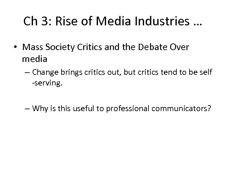 Ch 3: Rise of Media Industries … • Mass Society Critics and the Debate