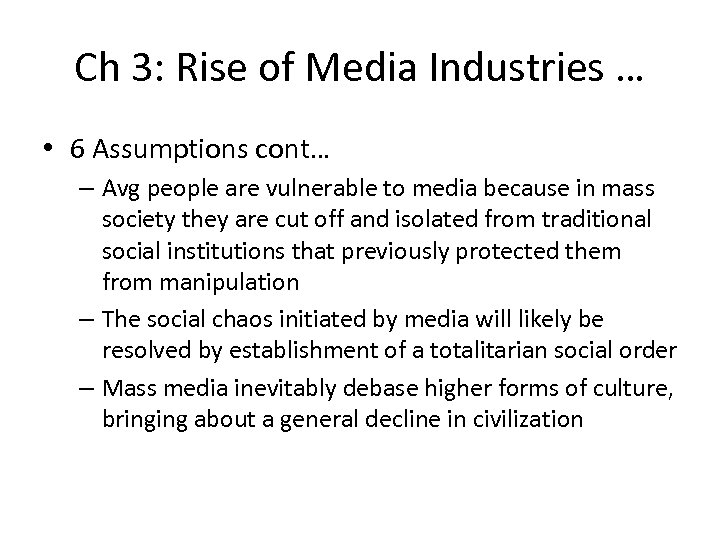 Ch 3: Rise of Media Industries … • 6 Assumptions cont… – Avg people