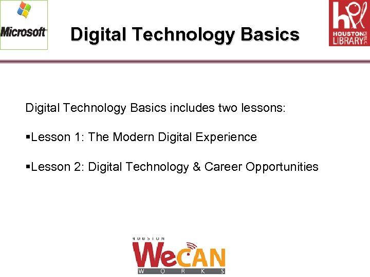 Digital Technology Basics includes two lessons: §Lesson 1: The Modern Digital Experience §Lesson 2: