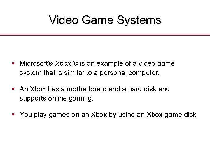 Video Game Systems § Microsoft® Xbox ® is an example of a video game