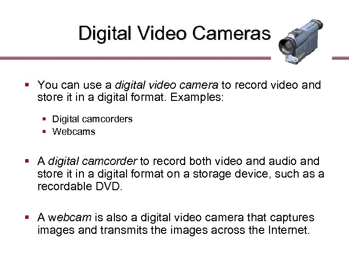 Digital Video Cameras § You can use a digital video camera to record video