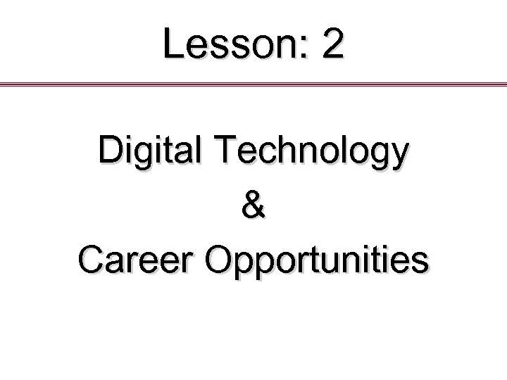 Lesson: 2 Digital Technology & Career Opportunities