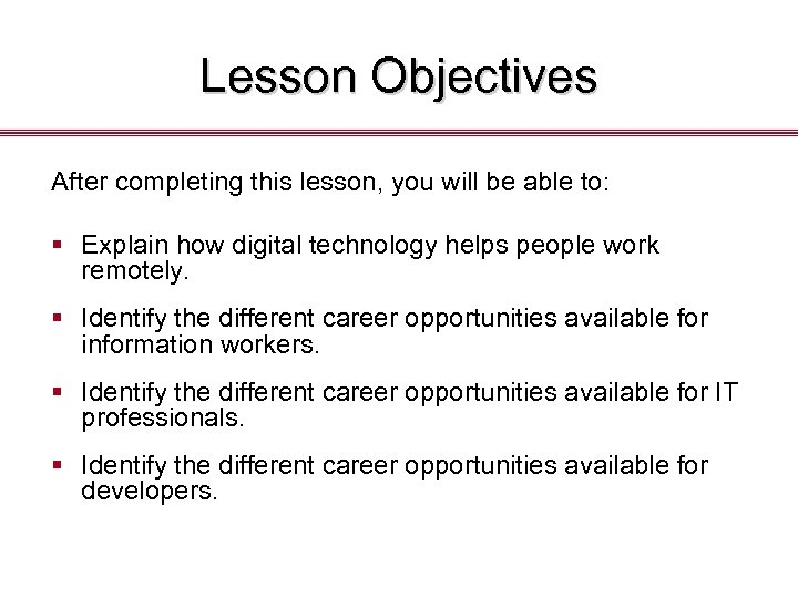 Lesson Objectives After completing this lesson, you will be able to: § Explain how