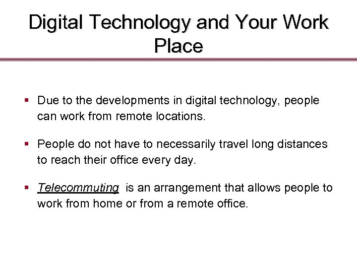 Digital Technology and Your Work Place § Due to the developments in digital technology,
