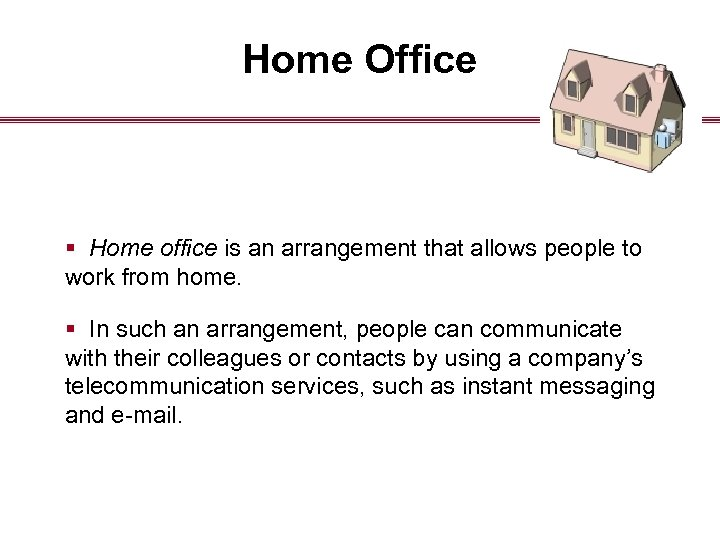 Home Office § Home office is an arrangement that allows people to work from