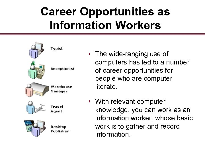 Career Opportunities as Information Workers § The wide-ranging use of computers has led to