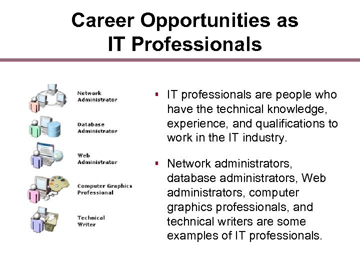 Career Opportunities as IT Professionals § IT professionals are people who have the technical