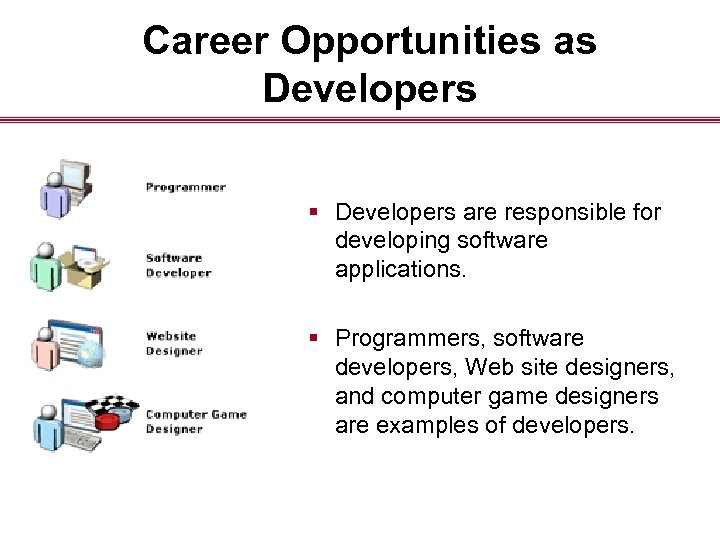 Career Opportunities as Developers § Developers are responsible for developing software applications. § Programmers,