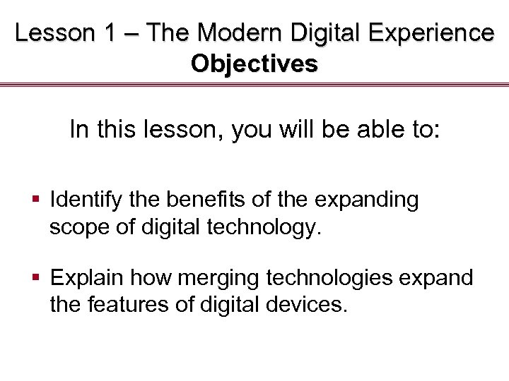 Lesson 1 – The Modern Digital Experience Objectives In this lesson, you will be