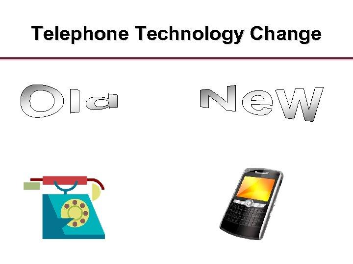 Telephone Technology Change