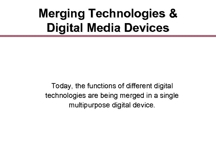 Merging Technologies & Digital Media Devices Today, the functions of different digital technologies are