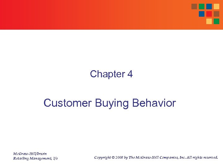 Chapter 4 Customer Buying Behavior Mc. Graw-Hill/Irwin Retailing Management, 7/e Copyright © 2008 by