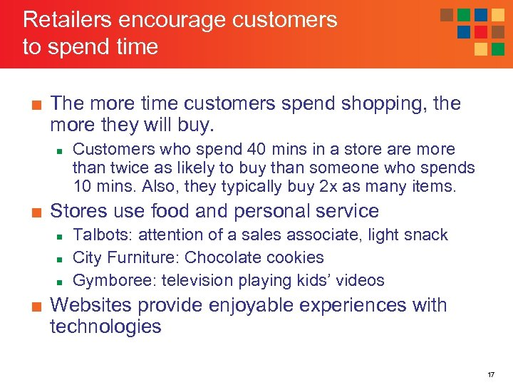 Retailers encourage customers to spend time ■ The more time customers spend shopping, the