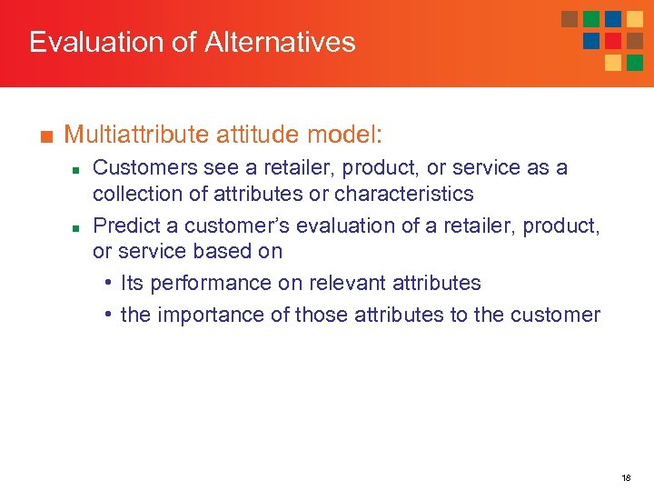 Evaluation of Alternatives ■ Multiattribute attitude model: n n Customers see a retailer, product,