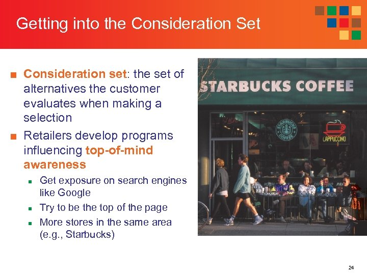 Getting into the Consideration Set ■ Consideration set: the set of alternatives the customer