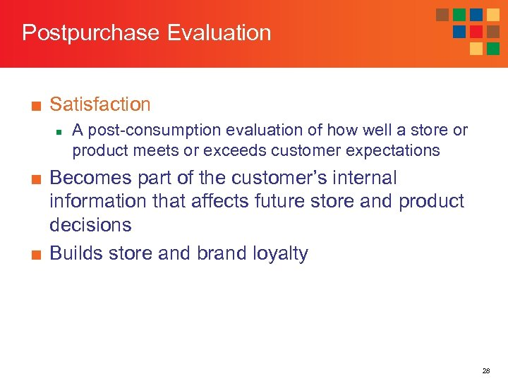 Postpurchase Evaluation ■ Satisfaction n A post-consumption evaluation of how well a store or