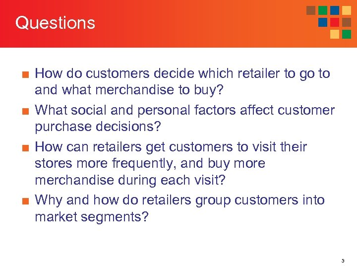 Questions ■ How do customers decide which retailer to go to and what merchandise