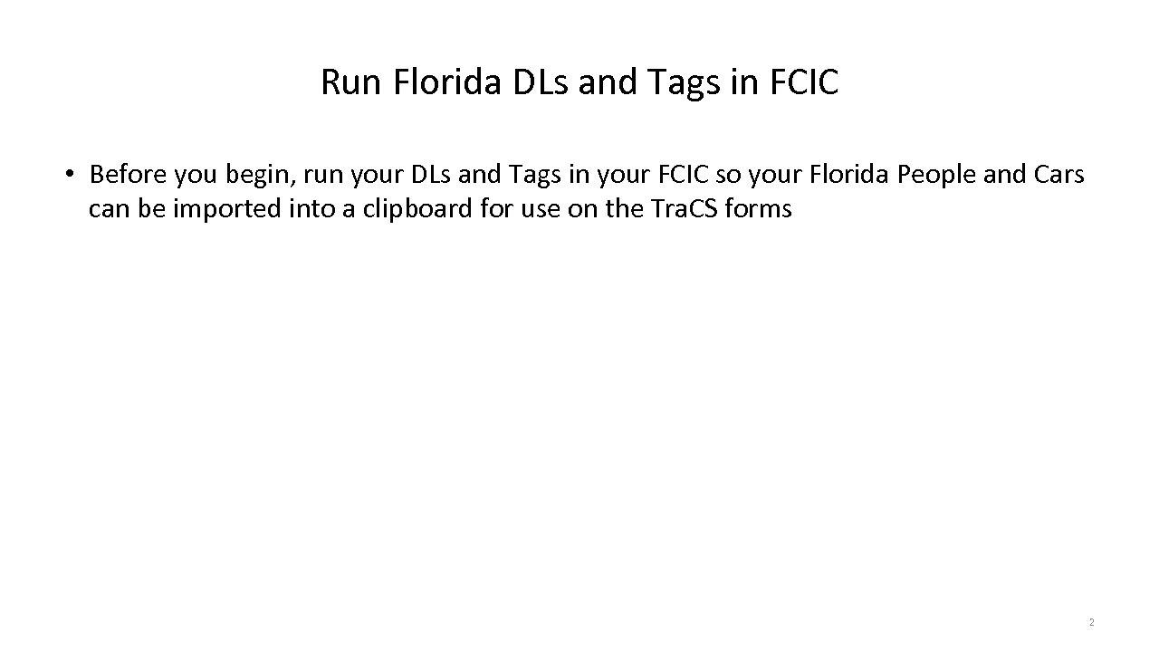 Run Florida DLs and Tags in FCIC • Before you begin, run your DLs