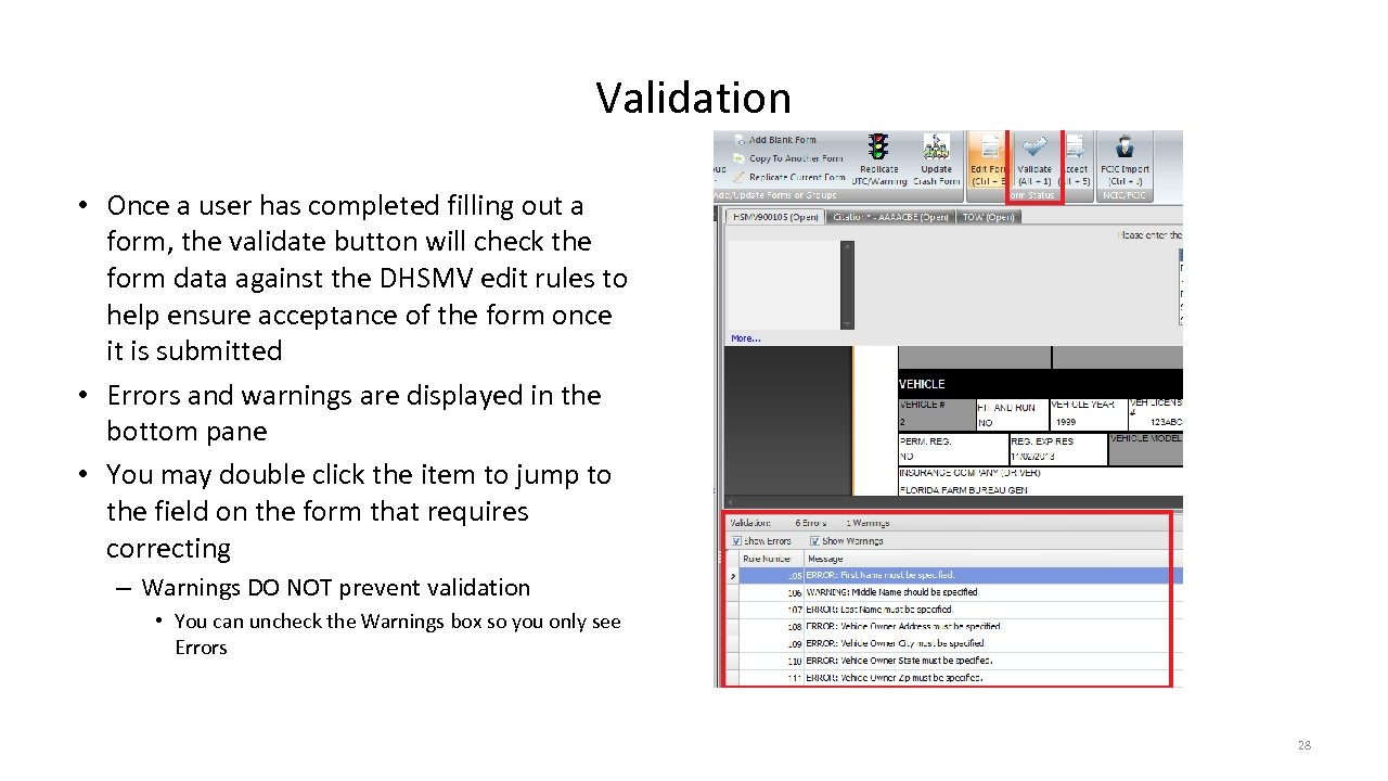 Validation • Once a user has completed filling out a form, the validate button