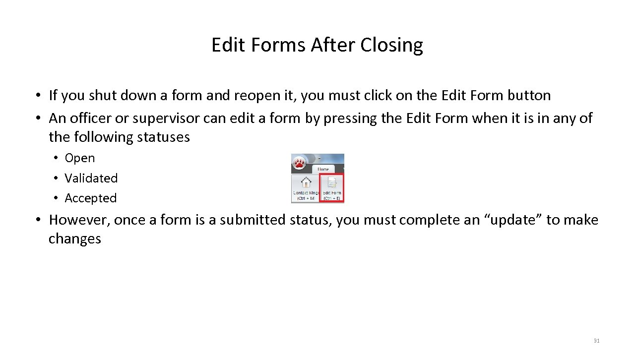 Edit Forms After Closing • If you shut down a form and reopen it,