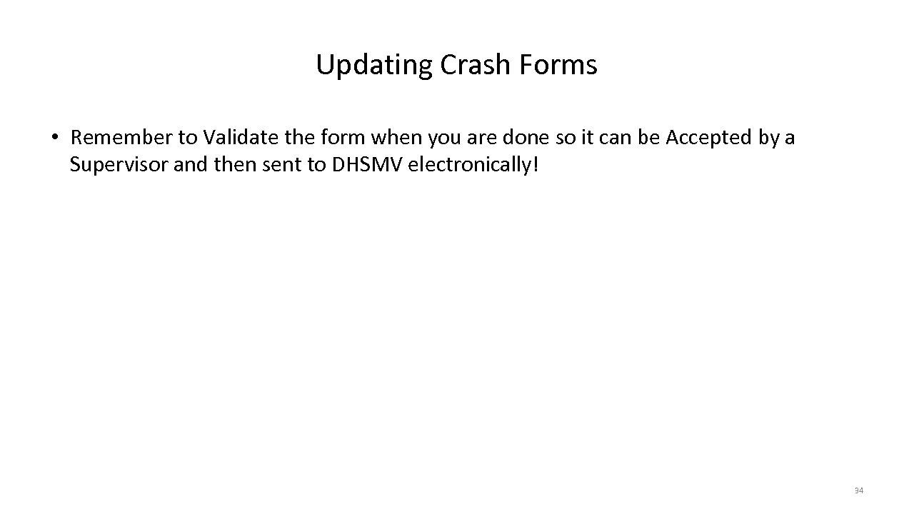 Updating Crash Forms • Remember to Validate the form when you are done so