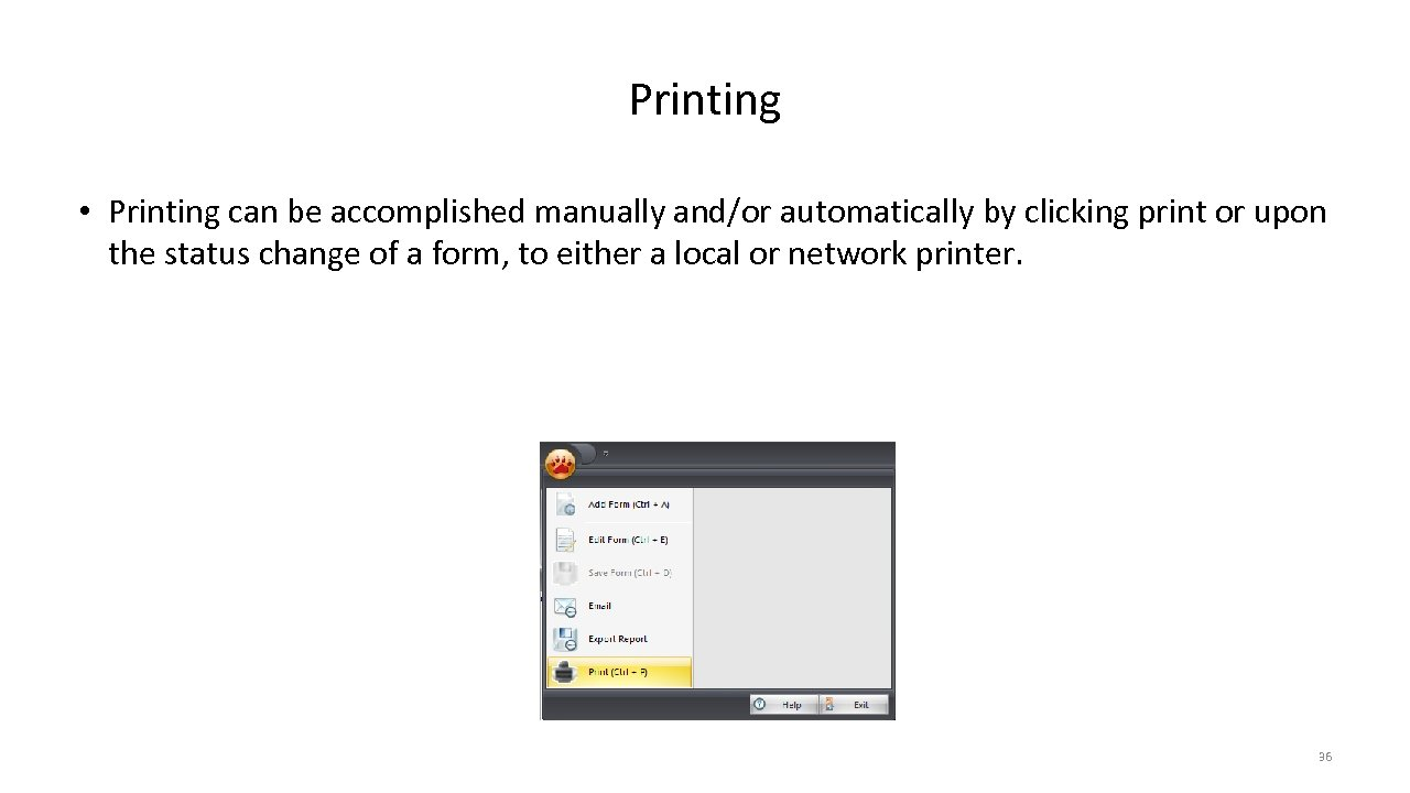 Printing • Printing can be accomplished manually and/or automatically by clicking print or upon