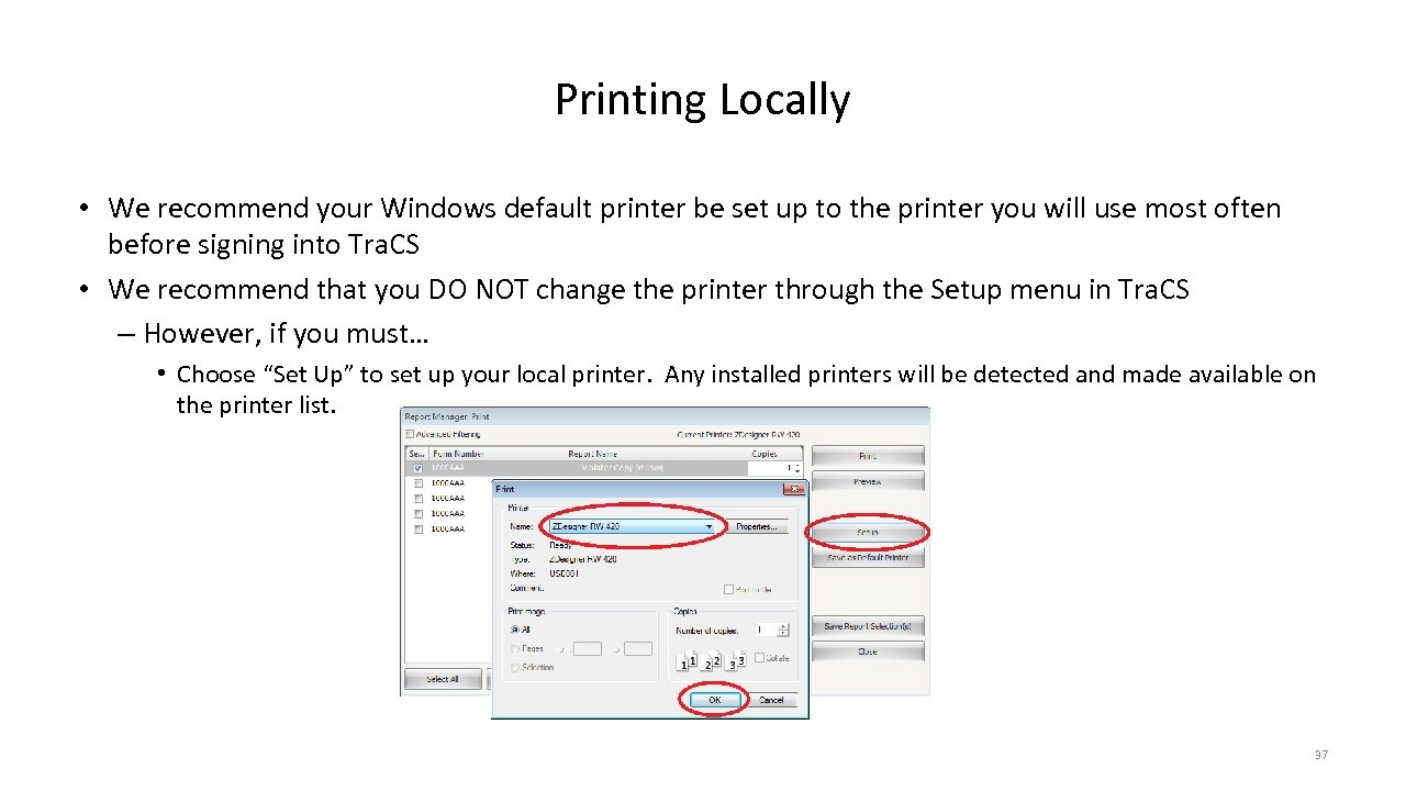 Printing Locally • We recommend your Windows default printer be set up to the