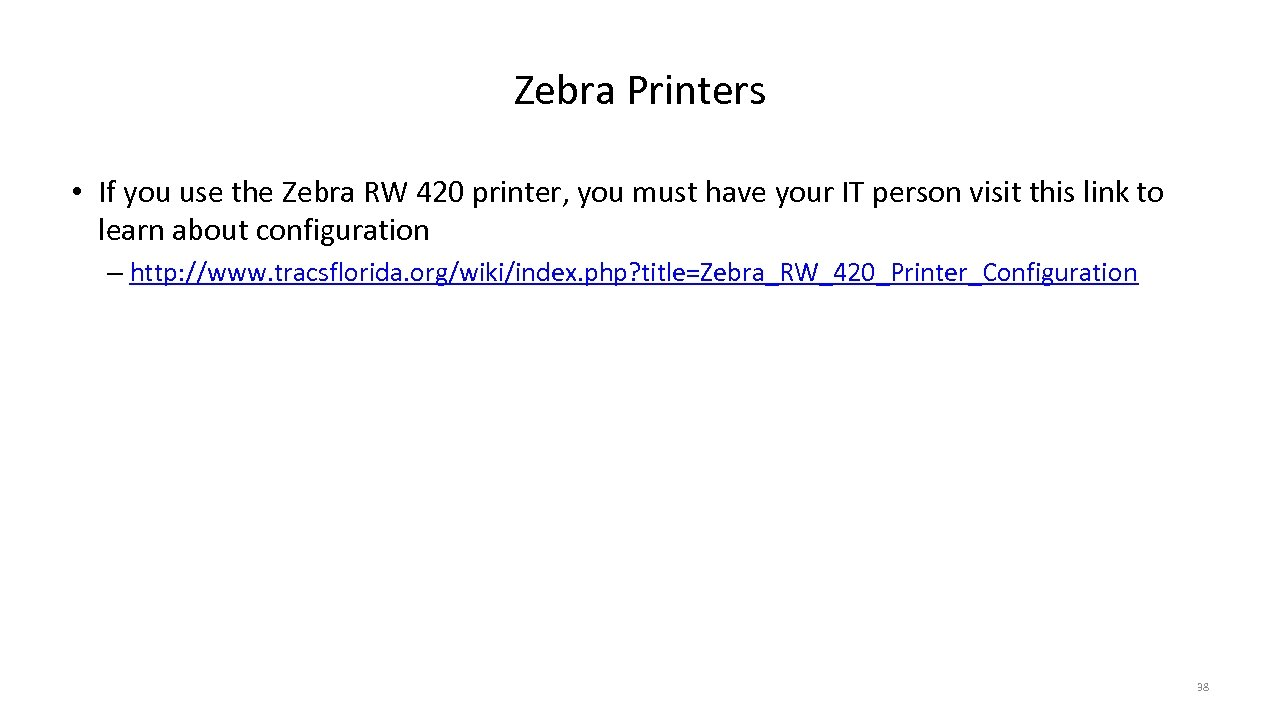 Zebra Printers • If you use the Zebra RW 420 printer, you must have