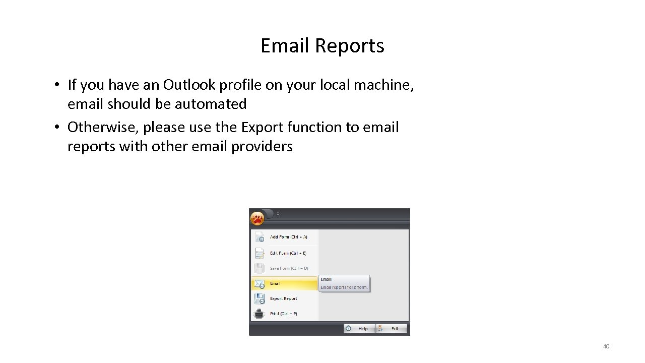 Email Reports • If you have an Outlook profile on your local machine, email